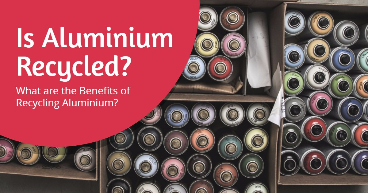 Is Aluminium Recycled? What are the Benefits of Recycling Aluminium?