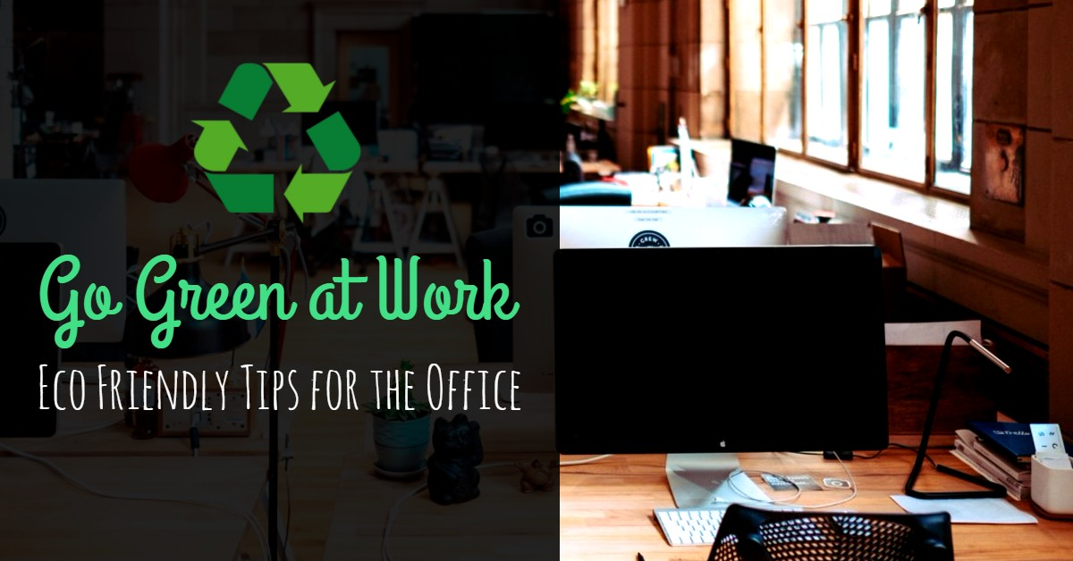 Go Green at Work - Eco Friendly Tips for the Office
