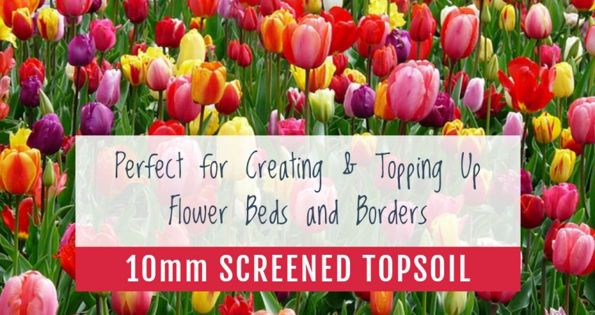 10mm Screened Topsoil Essex: Perfect for Creating & Topping Up Flower Beds and Borders