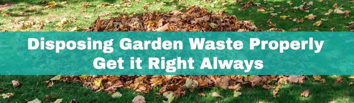 Disposing Garden Waste Properly